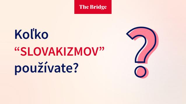 Koľko slovakizmov používate?
